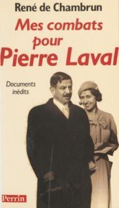 René de Chambrun - Mes combats pour Pierre Laval.