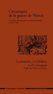 René de Goulaine de Laudonnière et Nicolas Le Challeux - Chroniques de la guerre de Floride - Une Saint-Barthélemy au Nouveau Monde (1562-1568).