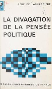 René de Lacharrière et Philippe Garcin - La divagation de la pensée politique.