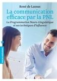 René de Lassus - La communication efficace par la PNL - La Programmation Neuro-Linguistique et ses techniques d'influence.