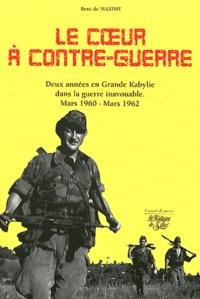 René de Maximy - Le Coeur à contre-guerre - Grande Kabylie mars 1960/mars 1962.