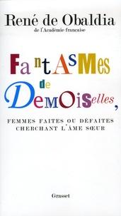 René de Obaldia - Fantasmes de Demoiselles, femmes faites ou défaites cherchant l'âme soeur.