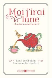 René de Obaldia et Emmanuelle Houdart - Moi j'irai dans la lune - Et autres innocentines.