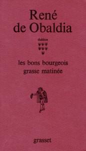 René de Obaldia - Théâtre - Tome 7, Les  Bons bourgeois ; Grasse matinée.