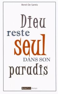 René De Santis - Dieu reste seul dans son paradis.