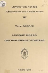 René Debrie et  Centre d'études picardes de l' - Lexique picard des parlers Est-amiénois.