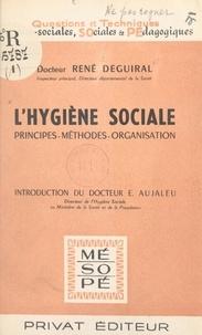 René Deguiral et Eugène Aujaleu - L'hygiène sociale - Principes, méthodes, organisation.