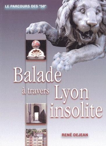 """René Dejean - Balade à travers Lyon insolite - Le parcours des """"50""""."""