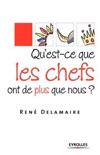 René Delamaire - Qu'est-ce que les chefs ont de plus que nous ?.