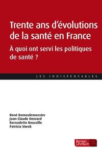 René Demeulemeester et Jean-Claude Henrard - Trente ans d'évolutions de la santé en France - A quoi ont servi les politiques de santé?.