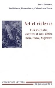 René Démoris et Florence Ferran - Art et violence - Vies d'artistes entre XVIe et XVIIIe siècles : Italie, France, Angleterre.