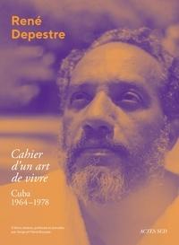 René Depestre - Cahier d'un art de vivre - Cuba, 1964-1978.