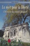 René Deruyk - La mort pour la liberté : histoire du comité Jacquet.