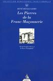 René Desaguliers - Les pierres de la Franc-Maçonnerie - De la Première Pierre à la Pierre Triomphale.