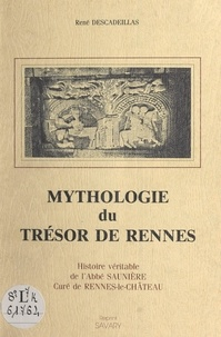 René Descadeillas et Alain Feral - Mythologie du trésor de Rennes - Histoire véritable de l'abbé Saunière, curé de Rennes-le-Château.