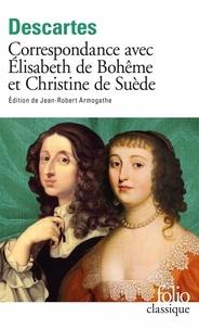 René Descartes - Correspondance avec Elisabeth de Bohême et Christine de Suède.