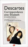 René Descartes - Correspondance avec Elisabeth et autres lettres.