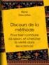 René Descartes - Discours de la méthode - Pour bien conduire sa raison, et chercher la vérité dans les sciences.
