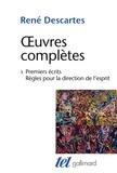 René Descartes - Oeuvres complètes - Tome 1, Premiers écrits ; Règles pour la direction de l'esprit.