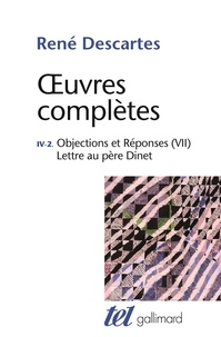René Descartes - Oeuvres complètes - Tome 4-2, Objections et réponses (VII) ; Lettre au père Dinet.