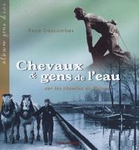 René Descombes - Chevaux et gens de l'eau - Sur les chemins de halage.