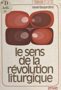 René Desjardins - Le sens de la révolution liturgique.