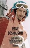 René Desmaison - Les forces de la montagne - Mémoires.