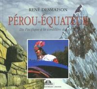 René Desmaison - Pérou-Equateur - Du Pacifique à la cordillère des Andes.