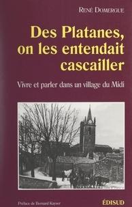René Domergue et Nelly Chaporte - Des platanes, on les entendait cascailler - Vivre et parler dans un village du Midi.
