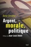 René Dosière - Argent, morale, politique.