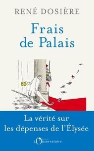 Rapidshare free pdf books télécharger Frais de palais  - La vérité sur les dépenses de l'Elysée en francais