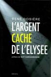 René Dosière - L'argent caché de l'Elysée.