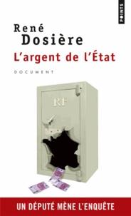 René Dosière - L'argent de l'Etat - Un député mène l'enquête.