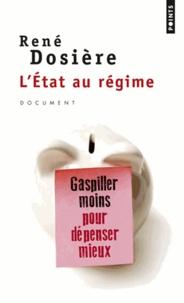 René Dosière - L'Etat au régime - Gaspiller moins pour dépenser mieux.