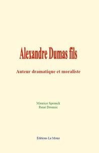 Rene Doumic - Alexandre Dumas fils - Auteur dramatique et moraliste.