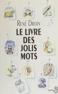 René Droin - Le livre des jolis mots.