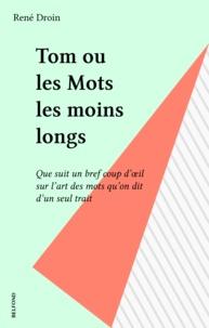 René Droin - Tom ou Les mots les moins longs.