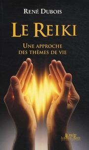 René Dubois - Le Reiki - Une approche des thèmes de vie.