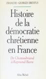 René Dubos - Histoire de la démocratie chrétienne en France - De Chateaubriand à Raymond Barre.