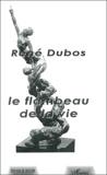 René Dubos - Le flambeau de la vie - Transmettre le flambeau de la vie est un acte continu de création.