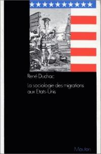 René Duchac - La sociologie des migrations aux Etats-Unis.