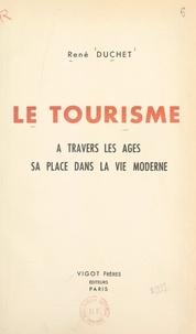 René Duchet et  Collectif - Le tourisme - À travers les âges, sa place dans la vie moderne.