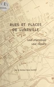 René Ducret - Rues et places de Lunéville - Leur étymologie, leur histoire.