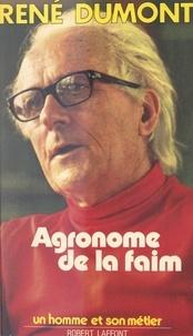 René Dumont - Agronome de la faim.