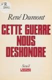 René Dumont - Cette guerre nous déshonore - Quel nouvel ordre mondial ?.