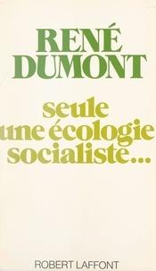 René Dumont et Lucienne de Rozier - Seule une écologie socialiste....