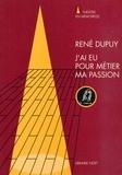 René Dupuy - J'ai eu pour métier ma passion.