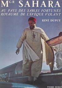 René Dupuy et Maurice Jarnoux - Monseigneur Sahara - Au pays des sables fortunés, royaume de l'évêque volant.