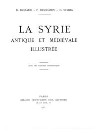 René Dussaud et Paul Deschamp - La Syrie antique et médiévale illustrée.