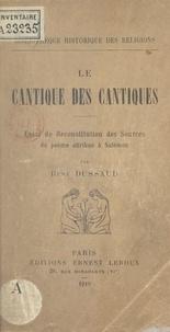 René Dussaud - Le Cantique des Cantiques - Essai de reconstitution des sources du poème attribué à Salomon.